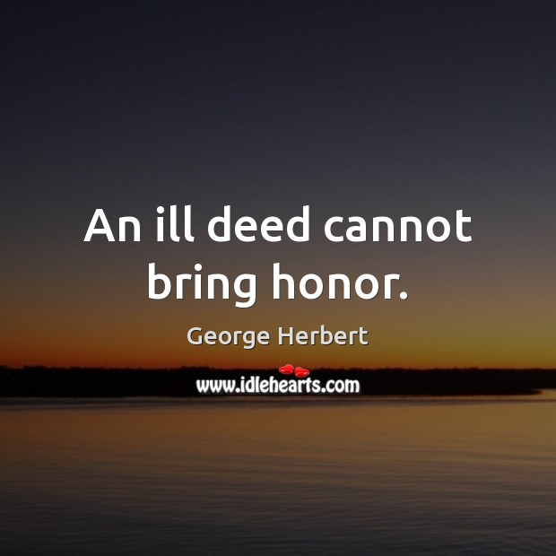 An ill deed cannot bring honor. Image