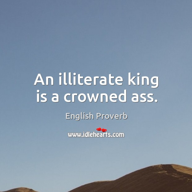An illiterate king is a crowned ass. English Proverbs Image
