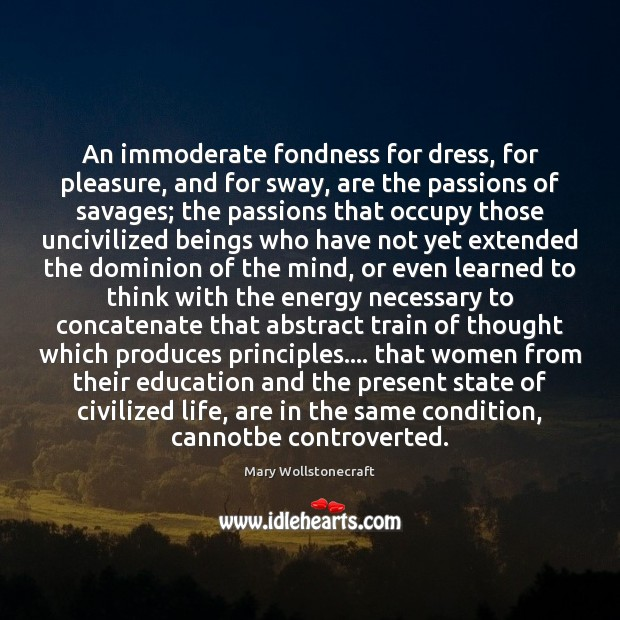 An immoderate fondness for dress, for pleasure, and for sway, are the Image