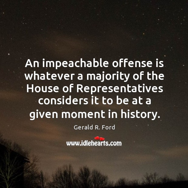 Image, An impeachable offense is whatever a majority of the House of Representatives