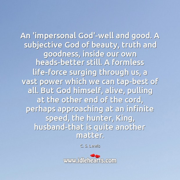 Image, An 'impersonal God'-well and good. A subjective God of beauty, truth and