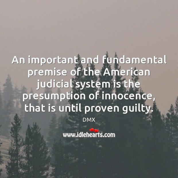 An important and fundamental premise of the American judicial system is the DMX Picture Quote