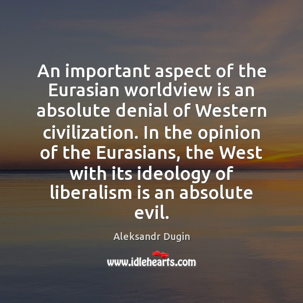 Image, An important aspect of the Eurasian worldview is an absolute denial of