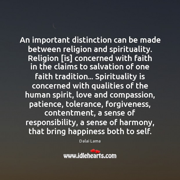 An important distinction can be made between religion and spirituality. Religion [is] Dalai Lama Picture Quote