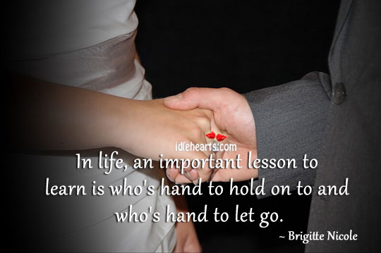 An important lesson to learn in life. Let Go Quotes Image