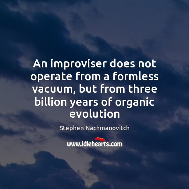 An improviser does not operate from a formless vacuum, but from three Image