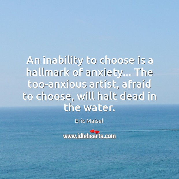 Image, An inability to choose is a hallmark of anxiety… The too-anxious artist,