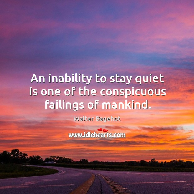 Image, An inability to stay quiet is one of the conspicuous failings of mankind.
