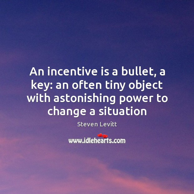An incentive is a bullet, a key: an often tiny object with Image