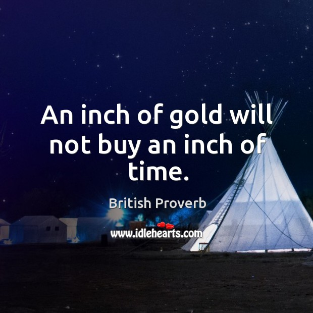 Image, An inch of gold will not buy an inch of time.