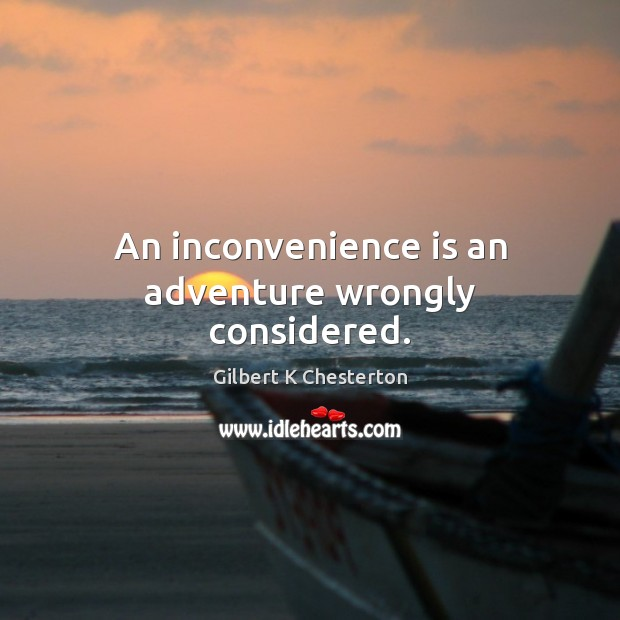 Image, An inconvenience is an adventure wrongly considered.