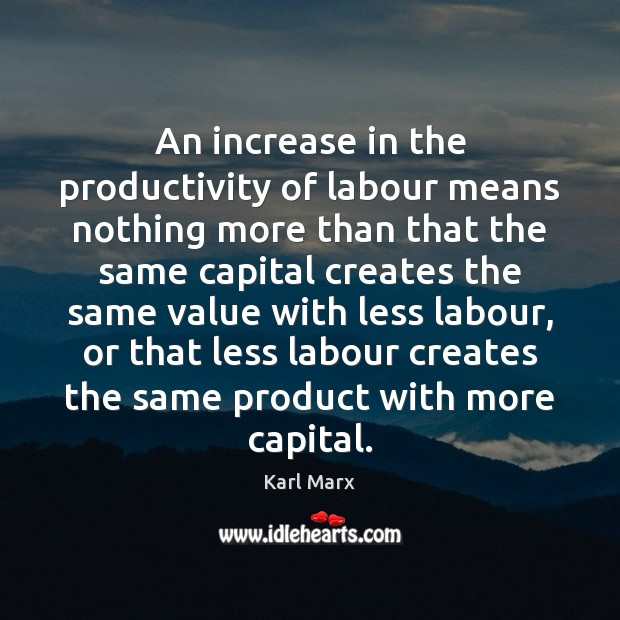An increase in the productivity of labour means nothing more than that Image