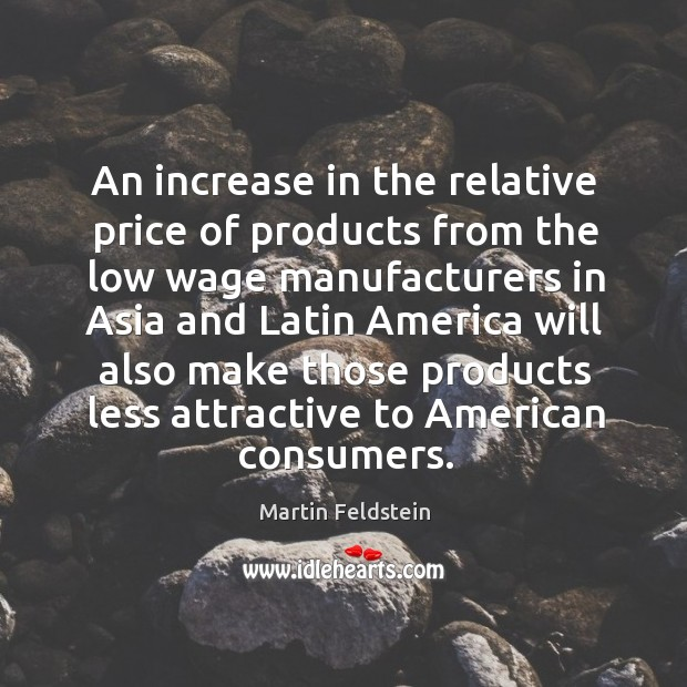 Image, An increase in the relative price of products from the low wage