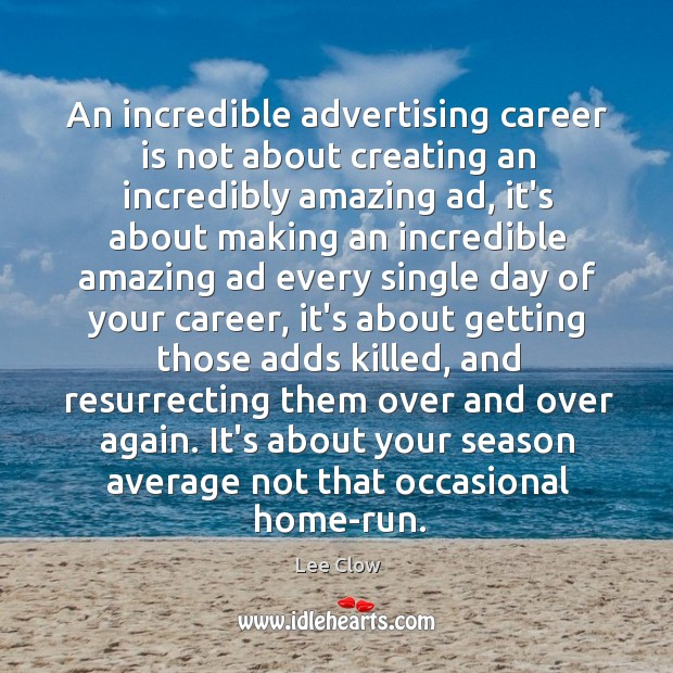 An incredible advertising career is not about creating an incredibly amazing ad, Image