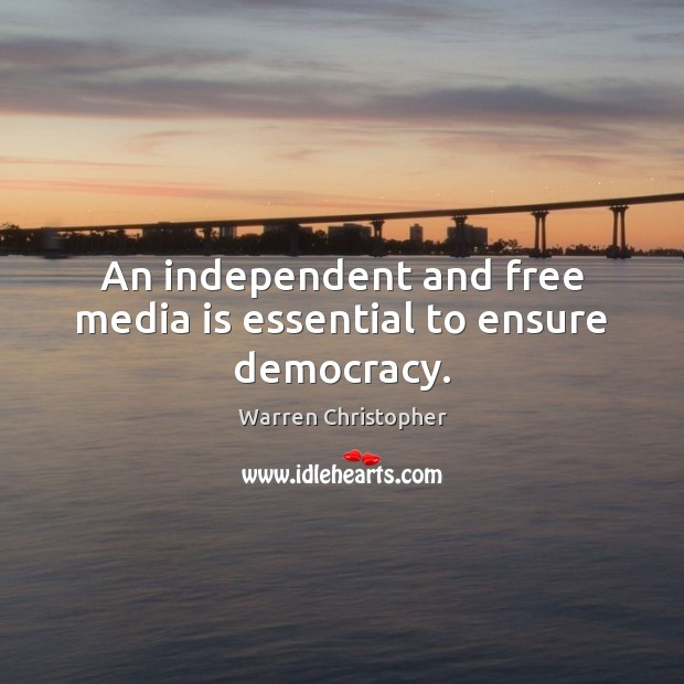 An independent and free media is essential to ensure democracy. Warren Christopher Picture Quote