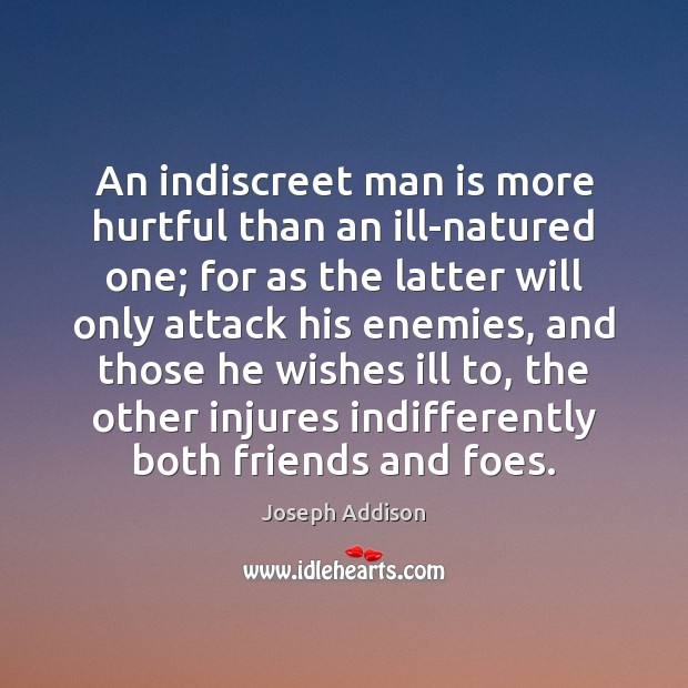 An indiscreet man is more hurtful than an ill-natured one; for as Joseph Addison Picture Quote