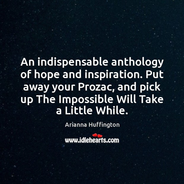 An indispensable anthology of hope and inspiration. Put away your Prozac, and Arianna Huffington Picture Quote