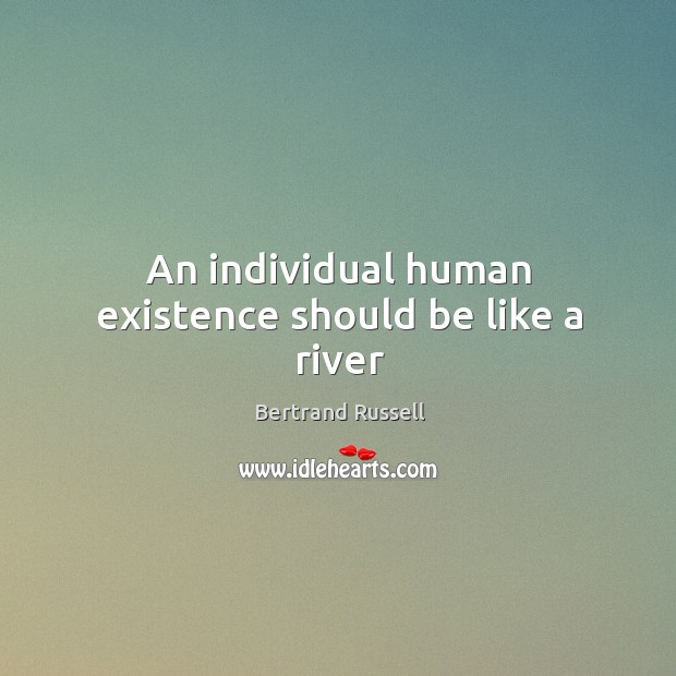 Image, An individual human existence should be like a river