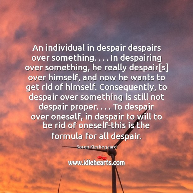 An individual in despair despairs over something. . . . In despairing over something, he Image