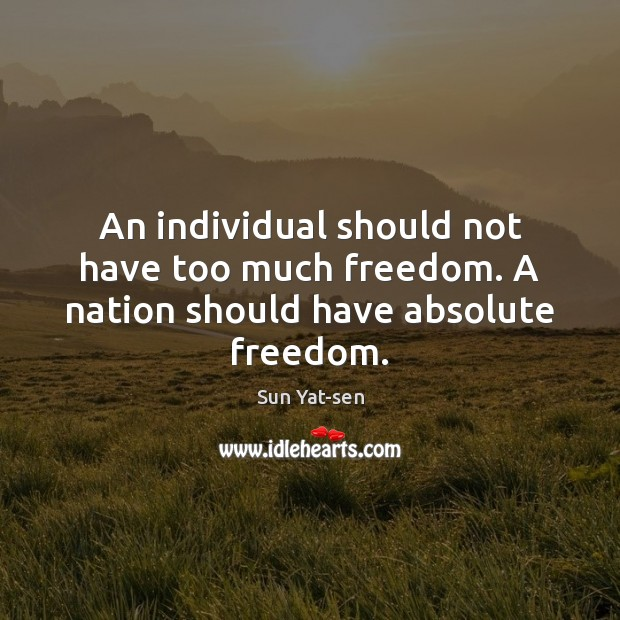 Image, An individual should not have too much freedom. A nation should have absolute freedom.