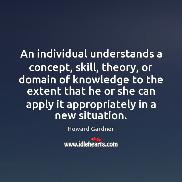 An individual understands a concept, skill, theory, or domain of knowledge to Howard Gardner Picture Quote