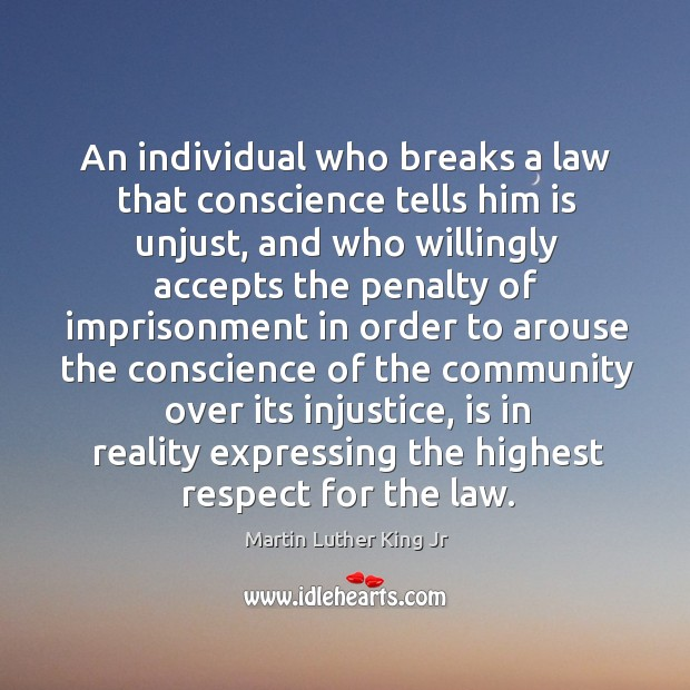 Image, An individual who breaks a law that conscience tells him is unjust, and who willingly.
