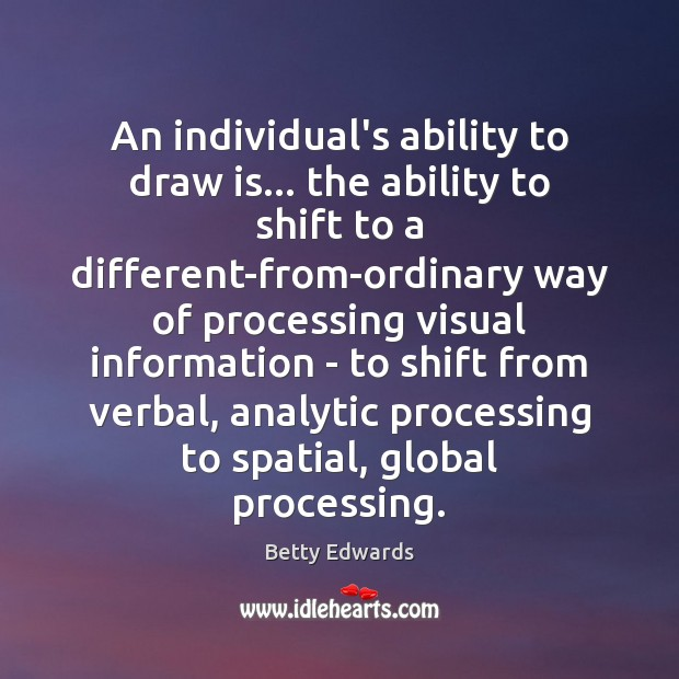 Image, An individual's ability to draw is… the ability to shift to a