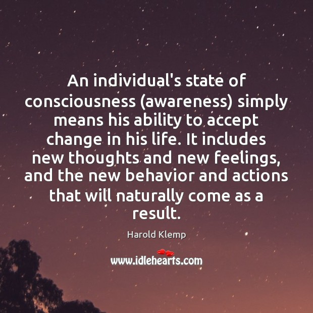 An individual's state of consciousness (awareness) simply means his ability to accept Image