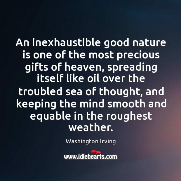An inexhaustible good nature is one of the most precious gifts of heaven, spreading Image