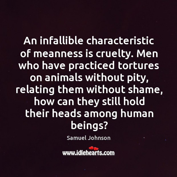 An infallible characteristic of meanness is cruelty. Men who have practiced tortures Image