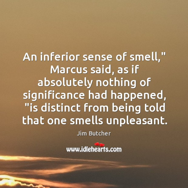 """An inferior sense of smell,"""" Marcus said, as if absolutely nothing of Image"""