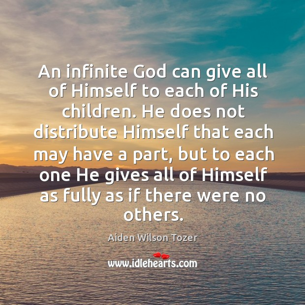 Image, An infinite God can give all of himself to each of his children.