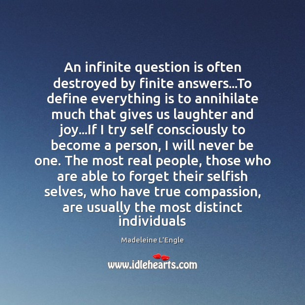 An infinite question is often destroyed by finite answers…To define everything Image