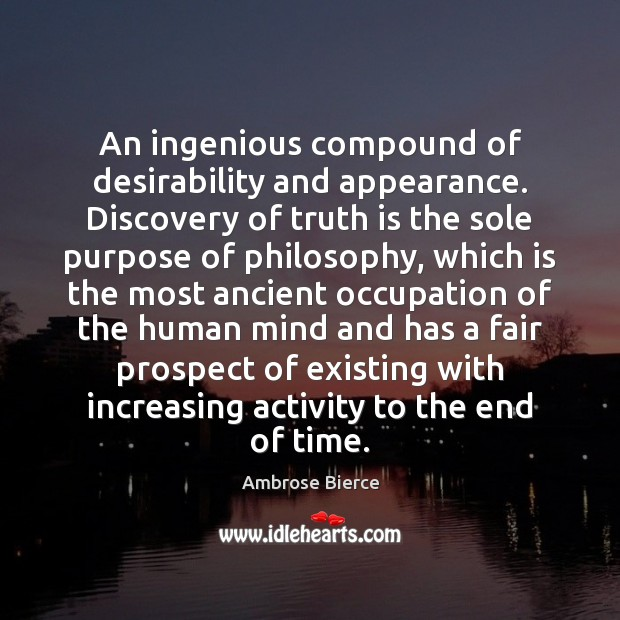 An ingenious compound of desirability and appearance. Discovery of truth is the Ambrose Bierce Picture Quote
