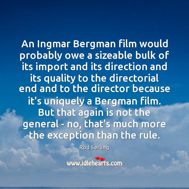 An Ingmar Bergman film would probably owe a sizeable bulk of its Rod Serling Picture Quote