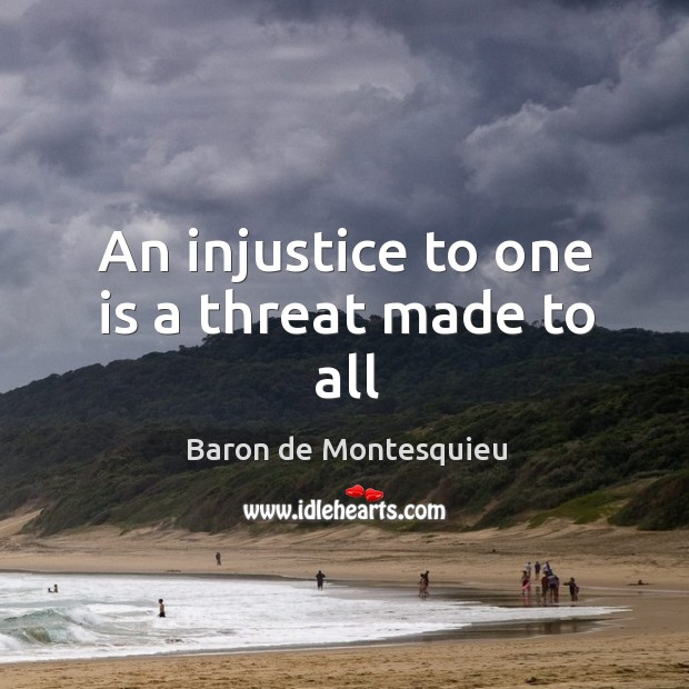 Image, An injustice to one is a threat made to all