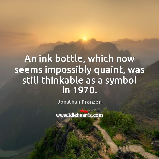 An ink bottle, which now seems impossibly quaint, was still thinkable as a symbol in 1970. Image