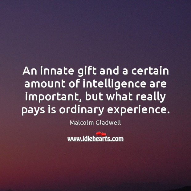 Image about An innate gift and a certain amount of intelligence are important, but