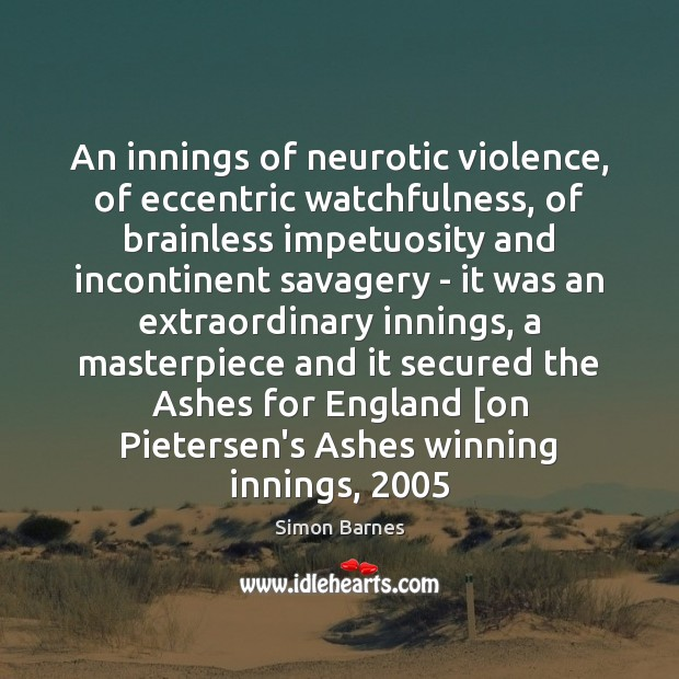 An innings of neurotic violence, of eccentric watchfulness, of brainless impetuosity and Image