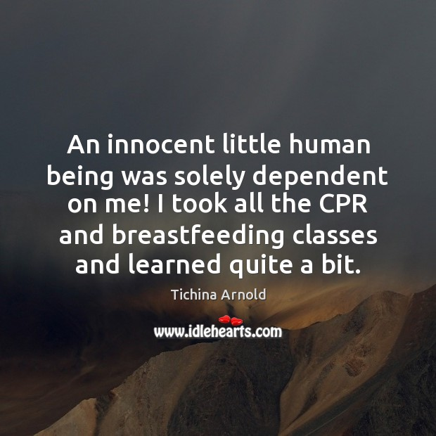 An innocent little human being was solely dependent on me! I took Image