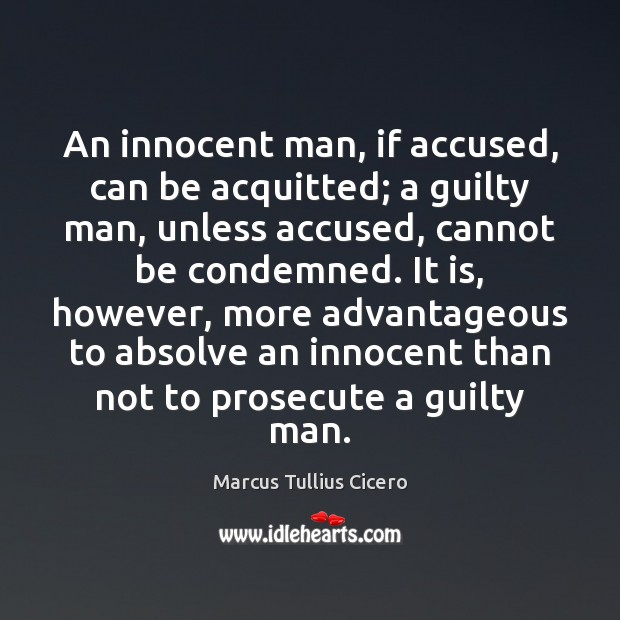 Image, An innocent man, if accused, can be acquitted; a guilty man, unless