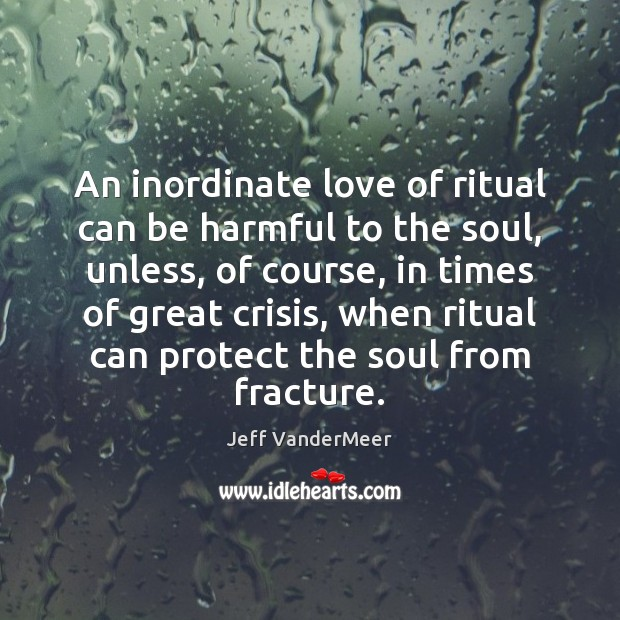 An inordinate love of ritual can be harmful to the soul, unless, Image