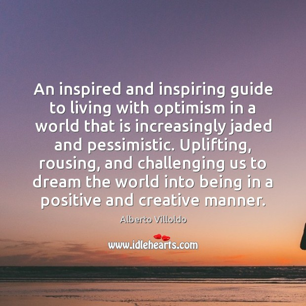 An inspired and inspiring guide to living with optimism in a world Dream Quotes Image