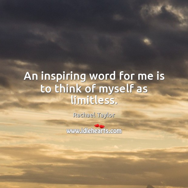 Image, An inspiring word for me is to think of myself as limitless.