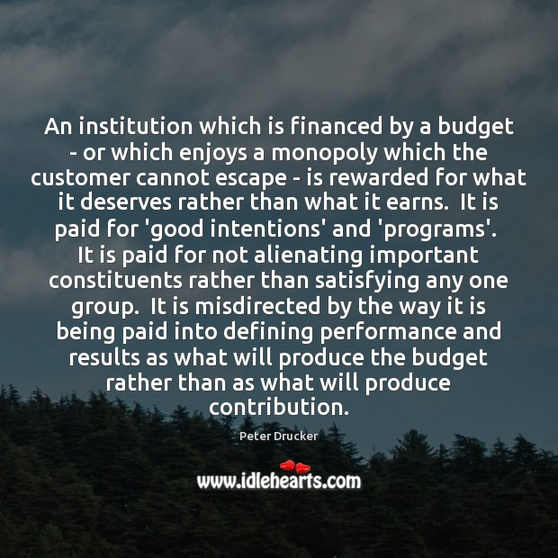 An institution which is financed by a budget – or which enjoys Good Intentions Quotes Image