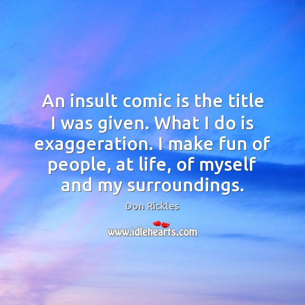 An insult comic is the title I was given. What I do Insult Quotes Image