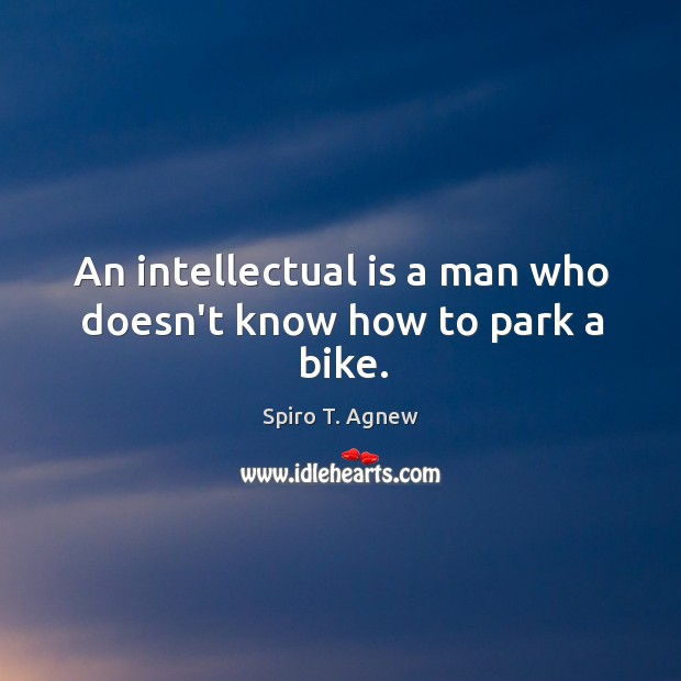An intellectual is a man who doesn't know how to park a bike. Image