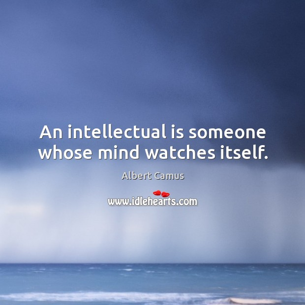 An intellectual is someone whose mind watches itself. Image
