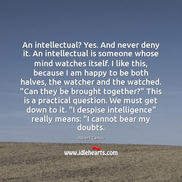 An intellectual? Yes. And never deny it. An intellectual is someone whose Image