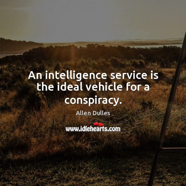 Image, An intelligence service is the ideal vehicle for a conspiracy.